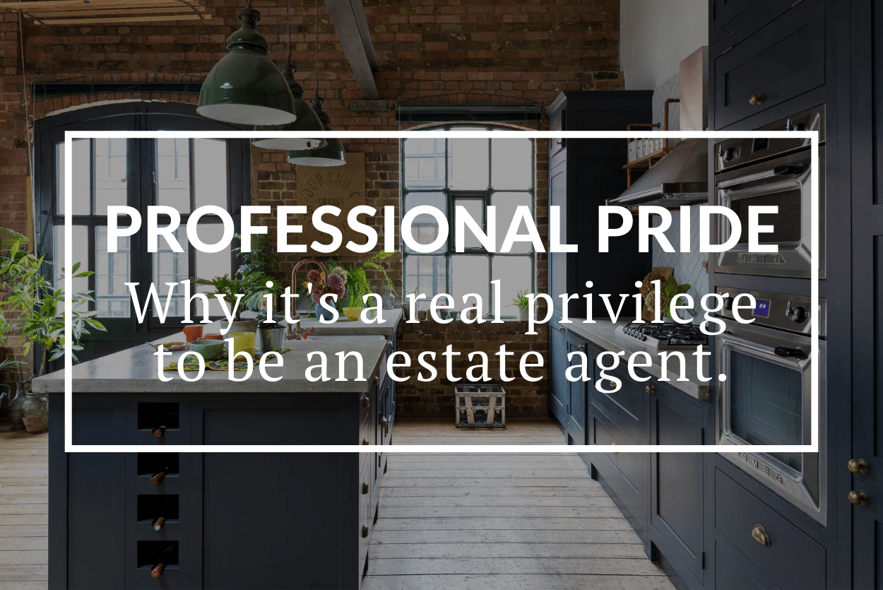 PROFESSIONAL PRIDE: WHY BEING AN ESTATE AGENT IS A REAL PRIVILEGE
