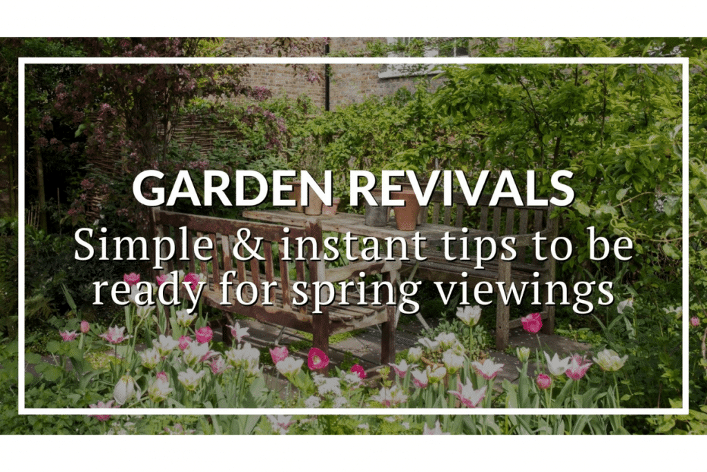 GARDEN REVIVALS: SIMPLE & INSTANT TIPS TO BE READY FOR SPRING VIEWINGS