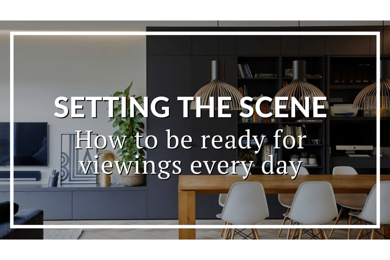 SETTING THE SCENE: HOW TO BE READY FOR VIEWINGS EVERY DAY