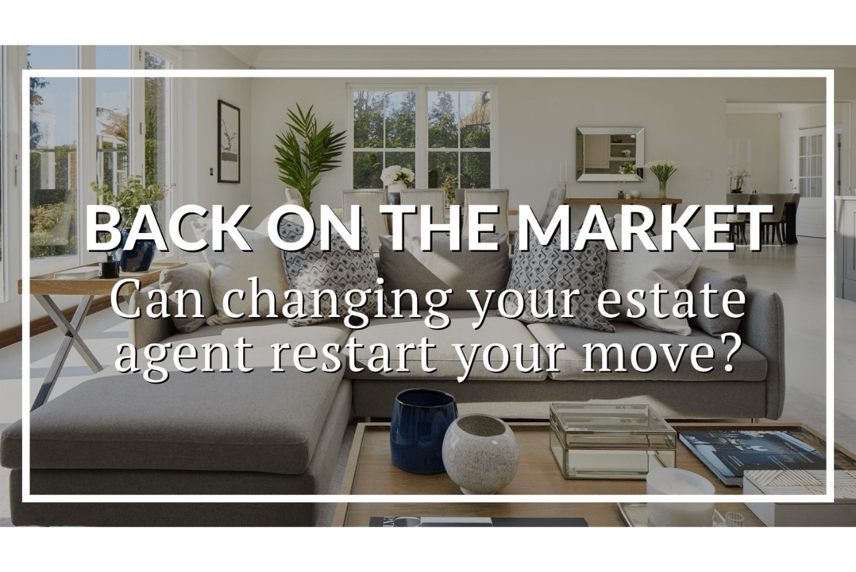 BACK ON THE MARKET: CAN CHANGING YOUR ESTATE AGENT RESET YOUR MOVE?