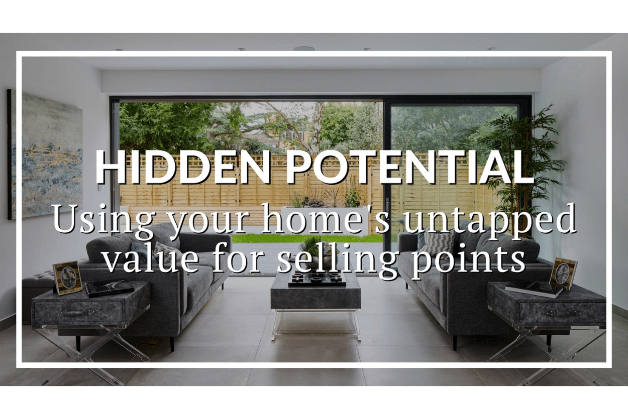 HIDDEN POTENTIAL: USING THE UNTAPPED VALUE OF YOUR HOME FOR SELLING POINTS