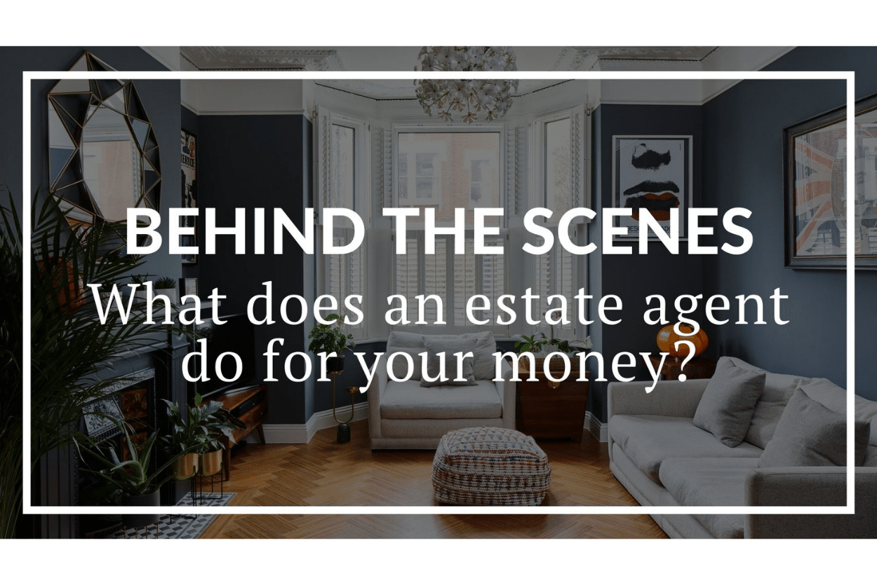 BEHIND THE SCENES: WHAT DOES AN ESTATE AGENT DO FOR YOUR MONEY?