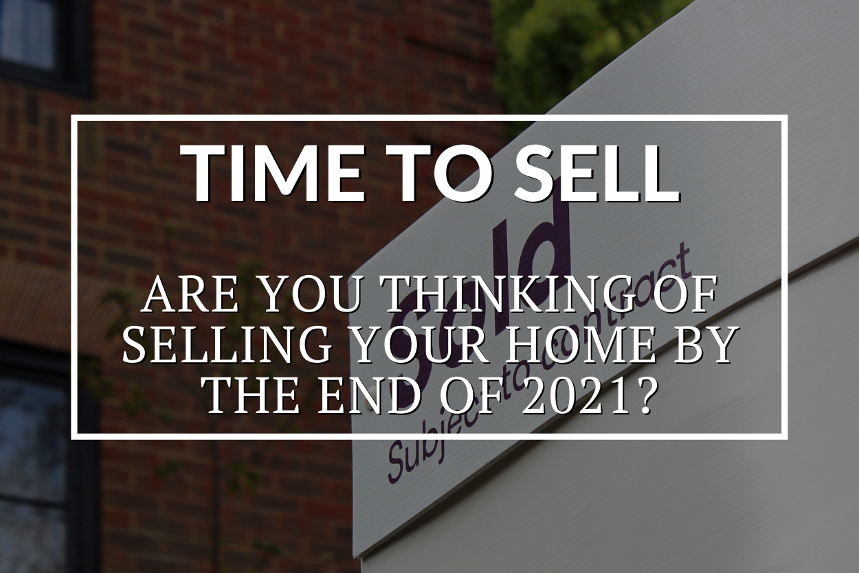 ARE YOU THINKING OF SELLING YOUR HOME BY THE END OF 2021?
